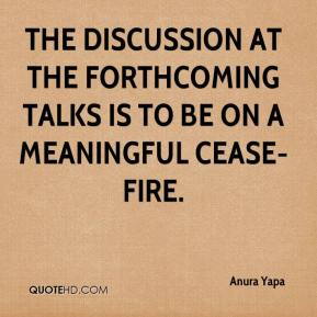 Anura Yapa - The discussion at the forthcoming talks is to be on a meaningful cease-fire.