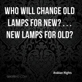 Arabian Nights - Who will change old lamps for new? . . . new lamps for old?