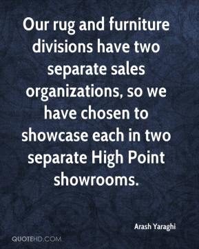 Our rug and furniture divisions have two separate sales organizations, so we have chosen to showcase each in two separate High Point showrooms.