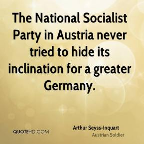 The National Socialist Party in Austria never tried to hide its inclination for a greater Germany.