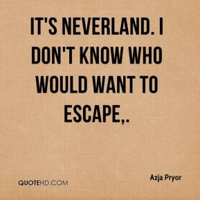 It's Neverland. I don't know who would want to escape.