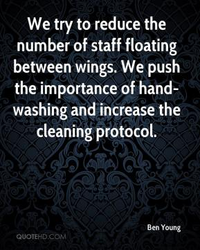 Ben Young - We try to reduce the number of staff floating between wings. We push the importance of hand-washing and increase the cleaning protocol.