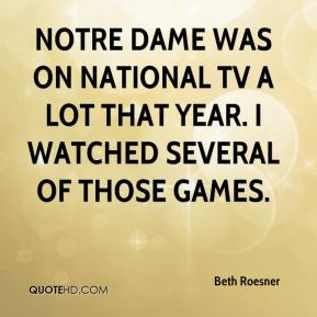 Beth Roesner - Notre Dame was on national TV a lot that year. I watched several of those games.
