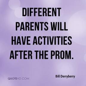 Bill Derryberry - Different parents will have activities after the prom.