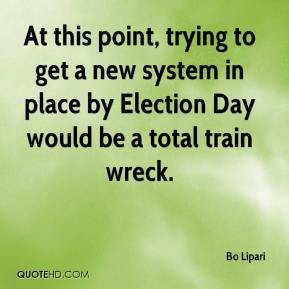 Bo Lipari - At this point, trying to get a new system in place by Election Day would be a total train wreck.