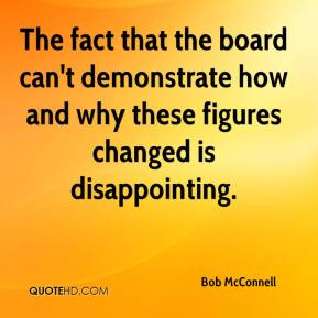 Bob McConnell - The fact that the board can't demonstrate how and why these figures changed is disappointing.