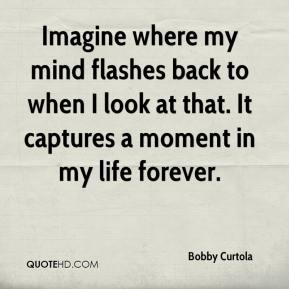 Bobby Curtola - Imagine where my mind flashes back to when I look at that. It captures a moment in my life forever.