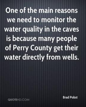 Brad Pobst - One of the main reasons we need to monitor the water quality in the caves is because many people of Perry County get their water directly from wells.