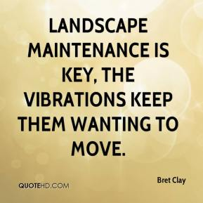 Landscape maintenance is key, The vibrations keep them wanting to move.