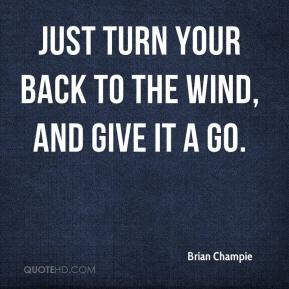 Brian Champie - Just turn your back to the wind, and give it a go.