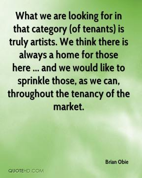 Brian Obie - What we are looking for in that category (of tenants) is truly artists. We think there is always a home for those here ... and we would like to sprinkle those, as we can, throughout the tenancy of the market.