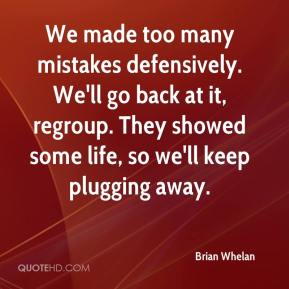 Brian Whelan - We made too many mistakes defensively. We'll go back at it, regroup. They showed some life, so we'll keep plugging away.