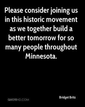 Bridget Britz - Please consider joining us in this historic movement as we together build a better tomorrow for so many people throughout Minnesota.