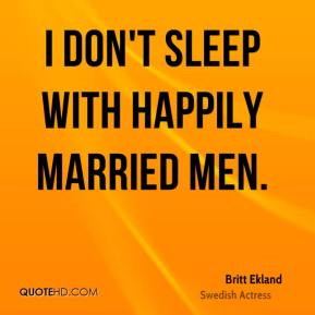 Britt Ekland - I don't sleep with happily married men.