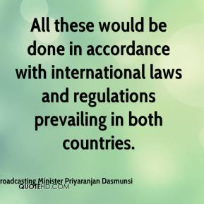 Broadcasting Minister Priyaranjan Dasmunsi - All these would be done in accordance with international laws and regulations prevailing in both countries.
