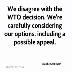 Brooke Grantham - We disagree with the WTO decision. We're carefully considering our options, including a possible appeal.