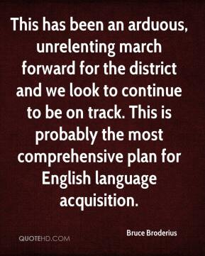 Bruce Broderius - This has been an arduous, unrelenting march forward for the district and we look to continue to be on track. This is probably the most comprehensive plan for English language acquisition.