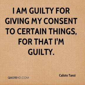 Calisto Tanzi - I am guilty for giving my consent to certain things, for that I'm guilty.