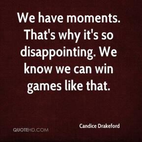 Candice Drakeford - We have moments. That's why it's so disappointing. We know we can win games like that.