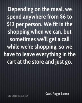 Capt. Roger Boone - Depending on the meal, we spend anywhere from $6 to $12 per person. We fit in the shopping when we can, but sometimes we'll get a call while we're shopping, so we have to leave everything in the cart at the store and just go.