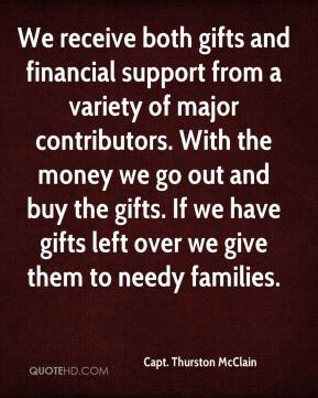 Capt. Thurston McClain - We receive both gifts and financial support from a variety of major contributors. With the money we go out and buy the gifts. If we have gifts left over we give them to needy families.