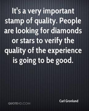 Carl Gronlund - It's a very important stamp of quality. People are looking for diamonds or stars to verify the quality of the experience is going to be good.