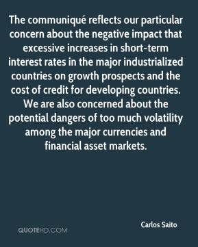Carlos Saito - The communiqué reflects our particular concern about the negative impact that excessive increases in short-term interest rates in the major industrialized countries on growth prospects and the cost of credit for developing countries. We are also concerned about the potential dangers of too much volatility among the major currencies and financial asset markets.