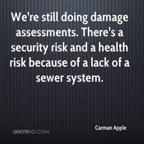 Carman Apple - We're still doing damage assessments. There's a security risk and a health risk because of a lack of a sewer system.