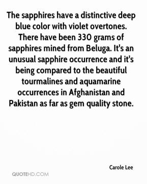 Carole Lee - The sapphires have a distinctive deep blue color with violet overtones. There have been 330 grams of sapphires mined from Beluga. It's an unusual sapphire occurrence and it's being compared to the beautiful tourmalines and aquamarine occurrences in Afghanistan and Pakistan as far as gem quality stone.