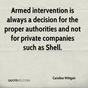 Caroline Wittgen - Armed intervention is always a decision for the proper authorities and not for private companies such as Shell.