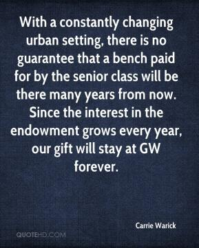 Carrie Warick - With a constantly changing urban setting, there is no guarantee that a bench paid for by the senior class will be there many years from now. Since the interest in the endowment grows every year, our gift will stay at GW forever.
