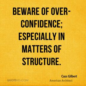 Beware of over-confidence; especially in matters of structure.