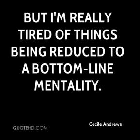 Cecile Andrews - But I'm really tired of things being reduced to a bottom-line mentality.