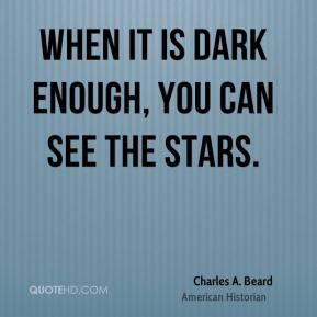 When it is dark enough, you can see the stars.