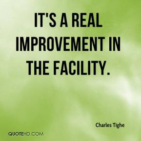 Charles Tighe - It's a real improvement in the facility.