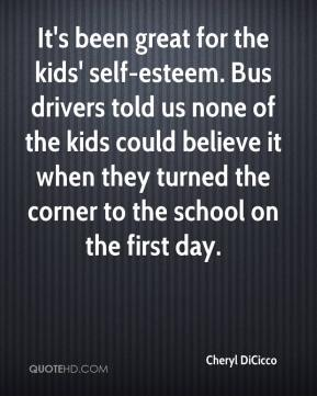 Cheryl DiCicco - It's been great for the kids' self-esteem. Bus drivers told us none of the kids could believe it when they turned the corner to the school on the first day.