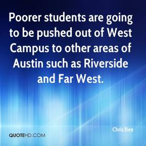 Chris Bee - Poorer students are going to be pushed out of West Campus to other areas of Austin such as Riverside and Far West.