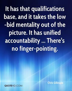 Chris Gillespie - It has that qualifications base, and it takes the low-bid mentality out of the picture. It has unified accountability ... There's no finger-pointing.