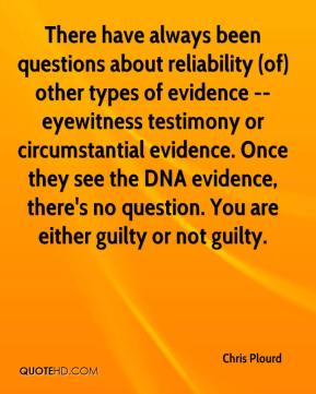 Chris Plourd - There have always been questions about reliability (of) other types of evidence -- eyewitness testimony or circumstantial evidence. Once they see the DNA evidence, there's no question. You are either guilty or not guilty.