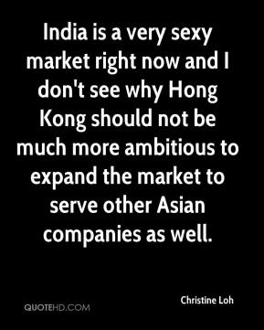 Christine Loh - India is a very sexy market right now and I don't see why Hong Kong should not be much more ambitious to expand the market to serve other Asian companies as well.