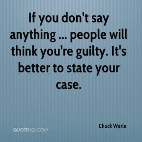 Chuck Werle - If you don't say anything ... people will think you're guilty. It's better to state your case.