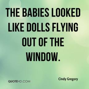 Cindy Gregory - The babies looked like dolls flying out of the window.