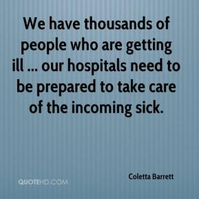 Coletta Barrett - We have thousands of people who are getting ill ... our hospitals need to be prepared to take care of the incoming sick.