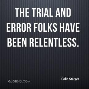 Colin Starger - The Trial and Error folks have been relentless.
