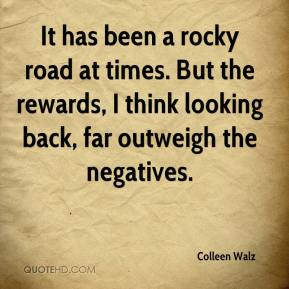 Colleen Walz - It has been a rocky road at times. But the rewards, I think looking back, far outweigh the negatives.