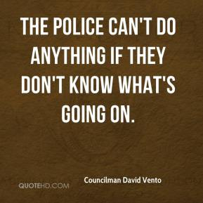The police can't do anything if they don't know what's going on.