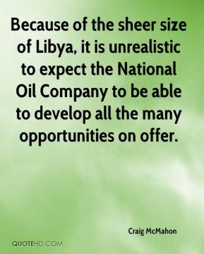 Craig McMahon - Because of the sheer size of Libya, it is unrealistic to expect the National Oil Company to be able to develop all the many opportunities on offer.