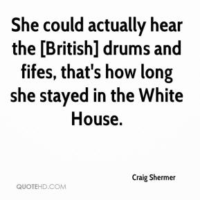 Craig Shermer - She could actually hear the [British] drums and fifes, that's how long she stayed in the White House.