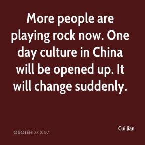 Cui Jian - More people are playing rock now. One day culture in China will be opened up. It will change suddenly.