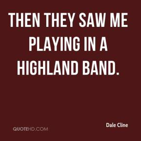 Dale Cline - Then they saw me playing in a highland band.